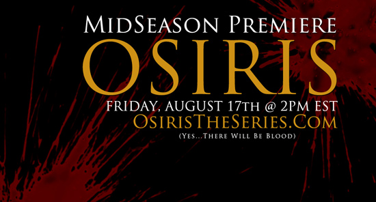 Osiris The Series Returns August 17th!